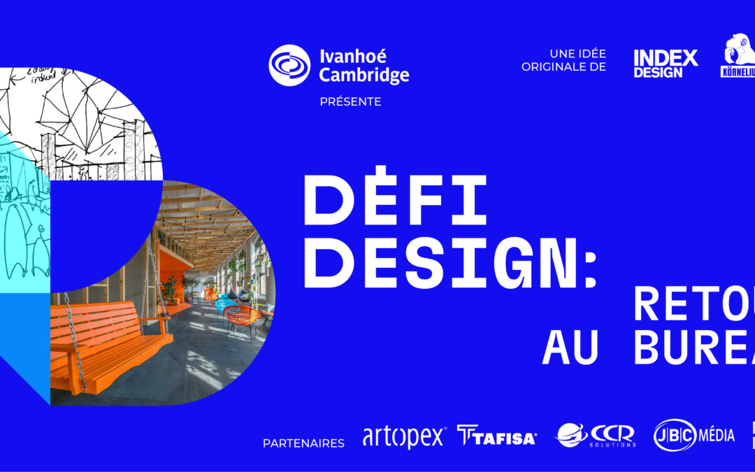 Index-Design and Ivanhoé Cambridge Invite You to the First-Ever Défi-Design Event Focusing on Office Spaces
